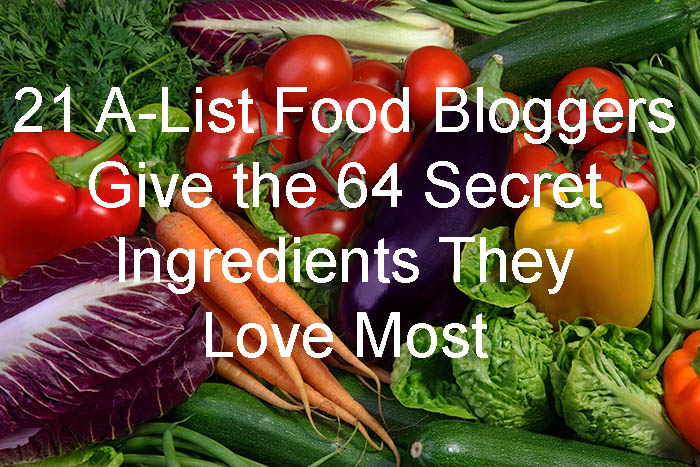 21 A-List Food Bloggers Give the 64 Secret Ingredients They Love Most